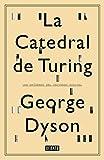 La catedral de Turing/ Turing's Cathedral: Los orígenes del universo digital/ The origins of the digital universe (Spanish Edition)