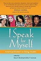 I Speak for Myself: American Women on Being Muslim (I SPEAK FOR MYSELF, 1)