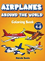 Airplanes around the world coloring book for kids 4-8: The Perfect coloring book for children with cutie Airplanes around the world
