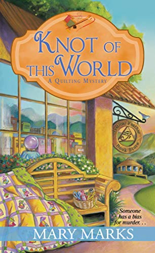 Knot of This World (A Quilting Mystery Book 8) by [Mary Marks ]