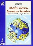 Madre tierra, hermano hombre. Introducción a la Ecología Humana: 4 (Alba y mayo, ciencia)