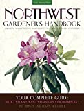 Northwest Gardener's Handbook: Your Complete Guide: Select, Plan, Plant, Maintain, Problem-Solve - Oregon,...