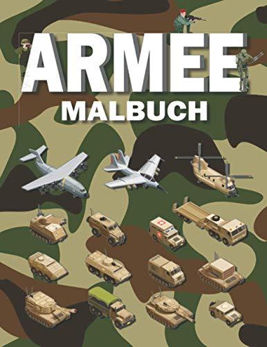 Armee Malbuch: für Jungen ab 4-8, 8-12 Jahren mit Militärfahrzeugen, Panzern, gepanzerten Fahrzeugen, Soldaten, Waffen, Robotern, Flugzeugen und Ausrüstungssoldaten