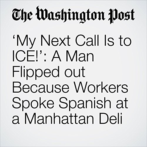 'My Next Call Is to ICE!': A Man Flipped out Because Workers Spoke Spanish at a Manhattan Deli copertina