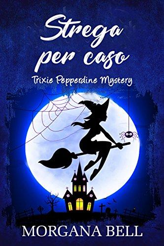 Strega per caso: Trixie Pepperdine Mystery