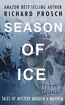 Season of Ice: Tales of Murder, Mystery & Mayhem by [Richard Prosch]