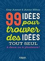 99 idées pour trouver des idées - Tout seul, à deux ou à plusieurs ! de Guy Aznar