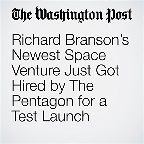 Richard Branson's Newest Space Venture Just Got Hired by The Pentagon for a Test Launch copertina