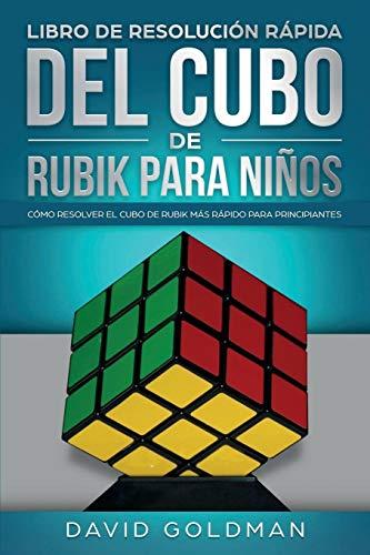 Libro de Resolución Rápida Del Cubo de Rubik para Niños: Cómo Resolver el Cubo de Rubik Más Rápido para Principiantes