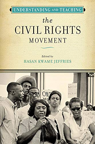 Understanding and Teaching the Civil Rights Movement (The Harvey Goldberg Series for Understanding and Teaching History)