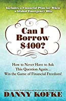 Can I Borrow $400: How to Never Have to Ask this Question Again...Win the Game of Financial Freedom!