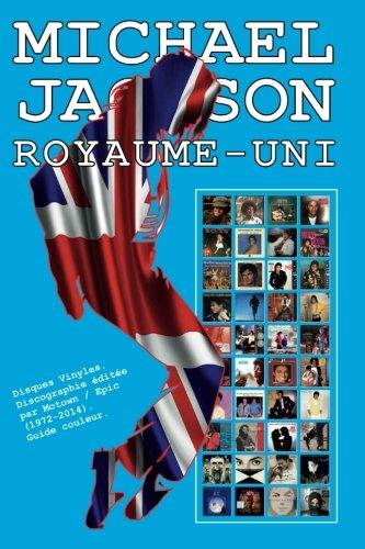 Michael Jackson - Royaume Uni - Discographie: Disques Vinyles. Discographie éditée par Motown / Epic (1972-2014). Guide couleur.