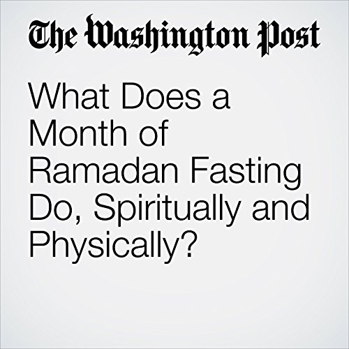 What Does a Month of Ramadan Fasting Do, Spiritually and Physically? copertina