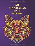 50 Mandalas sur les Animaux: Livre de coloriage anti-stress pour adultes | grand format