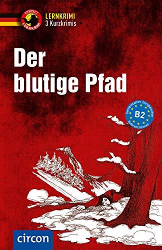 Der blutige Pfad: Deutsch als Fremdsprache (DaF) B2: Deutsch B2 (Compact Lernkrimi - Kurzkrimis)