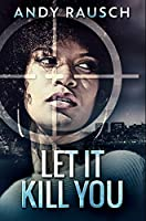 Let It Kill You: Premium Hardcover Edition