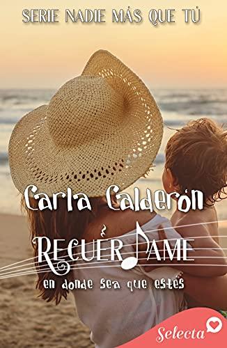 Recuérdame. En donde sea que estés (Serie Nadie más que tú 4) de Carla Calderón