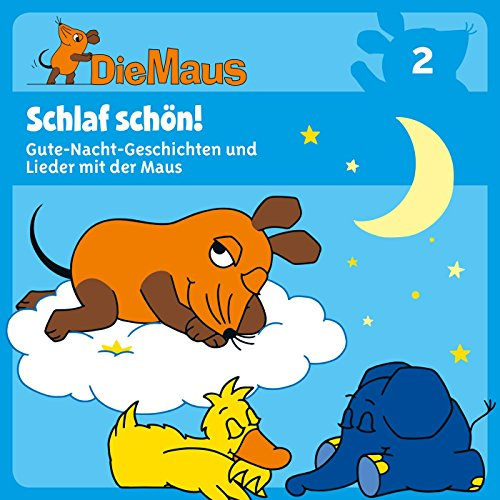 Schlaf schön! (Die Maus 2) (Gute-Nacht-Geschichten und Lieder mit der Maus)