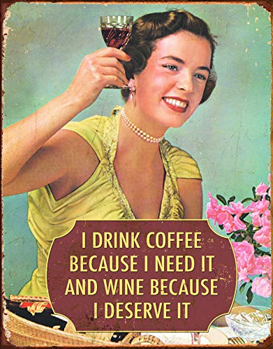 Desperate Enterprises I Drink Coffee Because I Need It and Wine Because I Deserve It Tin Sign, 12.5' W x 16' H