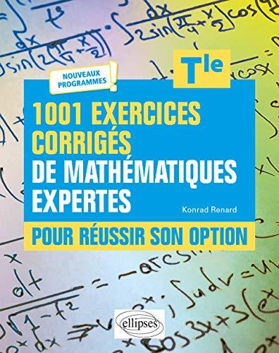 1001 exercices corrigés de Mathématiques expertes - Pour réussir son option - Terminale - Nouveaux programmes