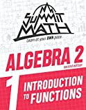 Summit Math Algebra 2 Book 1: Introduction to Functions (Guided Discovery Algebra 2 Series for Self-Paced, Student-Centered Learning - 2nd Edition)