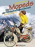 Die Mopeds der Wirtschaftswunderzeit: Typen - Technik - Marken - Brigitte Podszun