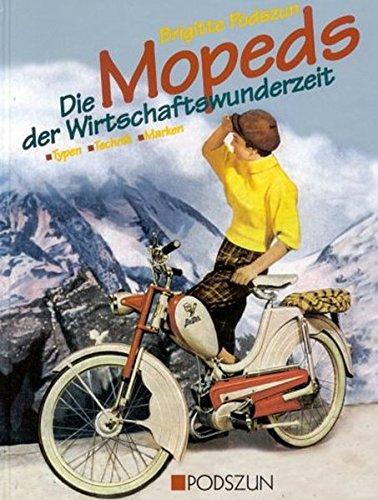 Die Mopeds der Wirtschaftswunderzeit: Typen - Technik - Marken