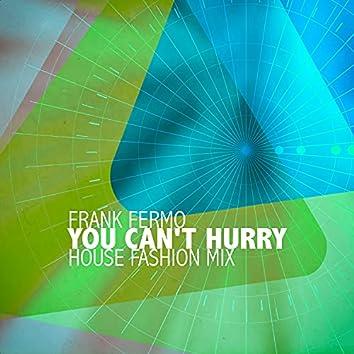 You Can't Hurry (House Fashion Mix)