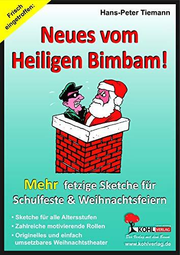 Neues vom Heiligen Bimbam!: Mehr fetzige Weihnachtssketche für Schulfeste & Weihnachtsfeiern: Mehr fetzige Weihnachtssketche für Schulfeste & Weihnachtsfeiern