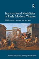 Transnational Mobilities in Early Modern Theater (Studies in Performance and Early Modern Drama)