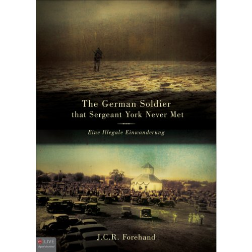 The German Soldier that Sergeant York Never Met     Eine Illegale Einwanderung              By:                                                                                                                                 J. C. R. Forehand                               Narrated by:                                                                                                                                 Sean Kilgore                      Length: 1 hr and 52 mins     Not rated yet     Overall 0.0