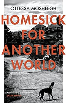 Homesick For Another World by [Ottessa Moshfegh]