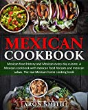 Mexican Cookbook: mexican food history and Mexican every day cuisine. A Mexican cookbook with...
