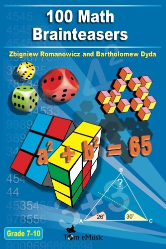 Compare Textbook Prices for 100 Math Brainteasers Grade 7, 8, 9, 10. Arithmetic, Algebra and Geometry Brain Teasers, Puzzles, Games and Problems with Solutions: Math olympiad contest problems for elementary and middle schools Illustrated Edition ISBN 9781623210298 by Romanowicz, Zbigniew,Dyda, Bartholomew,Tom eMusic
