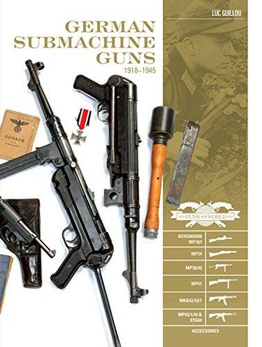 German Submachine Guns, 1918-1945: Bergmann MP18/1, MP34/38/40/41, MKb42/43/1, MP43/1, MP44, StG44: Bergmann Mp18/I - Mp34/38/40/41 - Mkb42/43/1 - ... - Accessories (Classic Guns of the World)