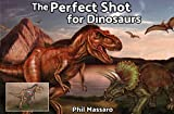 The Perfect Shot for Dinosaurs