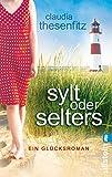 Sylt oder Selters: Ein Glücksroman