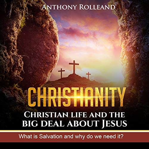 Christianity: Christian Life and the Big Deal About Jesus audiobook cover art