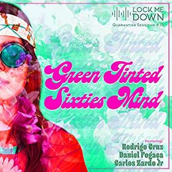 Green Tinted Sixties Mind (Quarantine Sessions #19)
