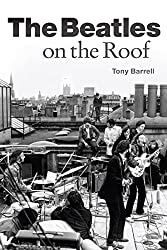 Image: The Beatles on the Roof, by Tony Barrell (Author). Publisher: Omnibus Press; 01 edition (October 26, 2017)