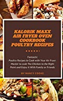 Kalorik Maxx Air Fryer Oven Cookbook: Poultry Recipes: Fantastic Poultry Recipes to Cook with Your Air Fryer. Master to cook The Chicken to the Right Point and Enjoy It With Family or Friends