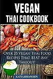 Vegan Thai: Over 35 Vegan Thai Food Recipes That BEAT Any Takeout