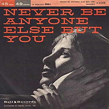 Never Be Anyone Else but You