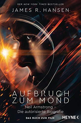Aufbruch zum Mond: Neil Armstrong – Die autorisierte Biografie - Das Buch zum Film - Jetzt im Kino