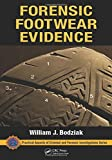Forensic Footwear Evidence: Detection, Recovery and Examination, SECOND EDITION (Practical Aspects of Criminal and Forensic Investigations) - William J. (Bodziak Forensics, Palm Coast, Florida, USA) Bodziak
