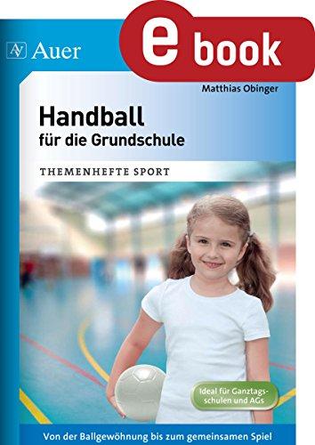 Handball für die Grundschule: Von der Ballgewöhnung bis zum gemeinsamen Spiel (1. bis 4. Klasse) (Themenhefte Sport Grundschule)