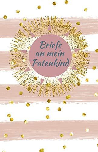 Briefe an mein Patenkind: Blanko Buch zum Selberschreiben, Tagebuch für Paten