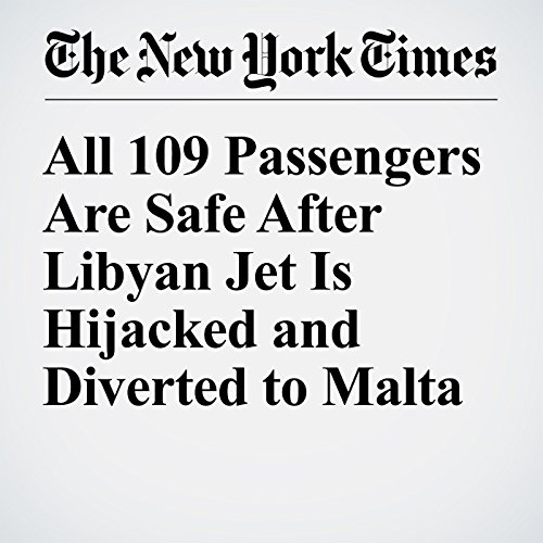All 109 Passengers Are Safe After Libyan Jet Is Hijacked and Diverted to Malta cover art
