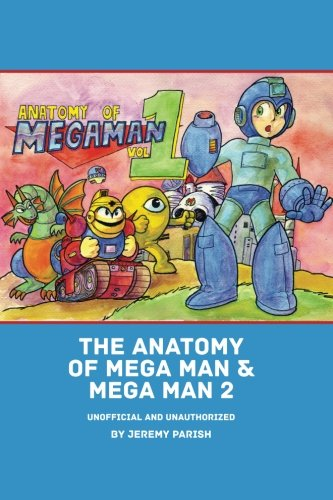 The Anatomy of Mega Man & Mega Man 2: A complete breakdown of two classic NES games (unofficial and unauthorized): Volume 5