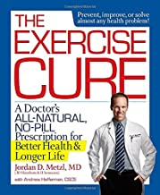 The Exercise Cure: A Doctor#s All-Natural, No-Pill Prescription for Better Health and Longer Life